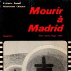 Libros de segunda mano: FREDERIC ROSSIF / MADELEINE CHAPSAL : MOURIR A MADRID (SEGHERS, PARIS, 1963). Lote 152944674