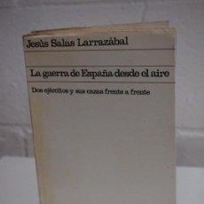 Libros de segunda mano: LA GUERRA DE ESPAÑA DESDE EL AIRE. JESUS SALAS LARRAZABAL. Lote 153331490