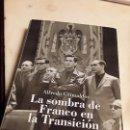 Libros de segunda mano: LA SOMBRA DE FRANCO EN LA TRANSICION, DE ALFREDO GRIMALDOS. OBERON, 2004. RARISISMO. EXCELENTE ESTA. Lote 143845434