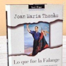 Libros de segunda mano: JOAN MARIA THOMÀS: LO QUE FUE LA FALANGE. Lote 153672202