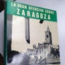 Libros de segunda mano: LA GRAN OFENSIVA SOBRE ZARAGOZA. SERVICIO HISTÓRICO MILITAR. MONOGRAFÍAS DE LA GUERRA DE ESPAÑA Nº 9. Lote 153730462