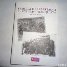 Libros de segunda mano: SEMILLA DE LIBERTAD II EL EXPOLIO FRANQUISTA. Lote 153947630