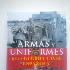 Libros de segunda mano: ARMAS Y UNIFORMES DE LA GUERRA CIVIL ESPAÑOLA. Lote 154078062