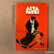 Libros de segunda mano: AITA PATXI, TESTIMONIO. 1ª PARTE EN LA GUERRA. JOSÉ IGNACIO LOPATEGUI. EDITADO EN 1978.. Lote 154388838