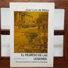 Libros de segunda mano: EL REGRESO DE LAS LEGIONES. VOLUNTARIOS ITALIANOS EN LA GUERRA CIVIL ESPAÑOLA. JOSÉ LUIS DE MESA. Lote 154731102