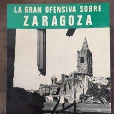 Libros de segunda mano: LA GRAN OFENSIVA SOBRE ZARAGOZA. MONOGRAFÍAS DE LA GUERRA DE ESPAÑA Nº9, SERVICIO HISTÓRICO MILITAR. Lote 154970706