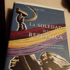 Libros de segunda mano: LA SOLEDAD DE LA REPÚBLICA, DE ÁNGEL VIÑAS. EXCELENTE ESTADO. CRITICA, 2006. EL ABANDONO DE LAS DEMO. Lote 155015506