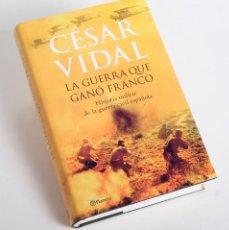 Libros de segunda mano: LA GUERRA QUE GANÓ FRANCO. CÉSAR VIDAL. ED. PLANETA. 2006. 1ª EDICIÓN. Lote 155138982
