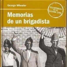 Libros de segunda mano: GUERRA CIVIL : MEMORIAS DE UN BRIGADISTA , DE GEORGE WHEELER . 2006. Lote 155190014