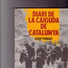 Libros de segunda mano: DIARI DE LA CAIGUDA DE CATALUNYA DE JOSEP PERARNAU. Lote 155300846