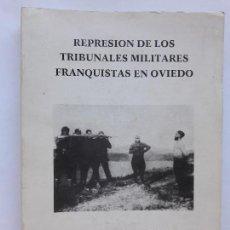 Libros de segunda mano: REPRESION DE LOS TRIBUNALES MILITARES FRANQUISTAS EN OVIEDO 1988. Lote 155322690