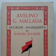 Libros de segunda mano: AVELINO G. MALLADA: ALCALDE ANARQUISTA - RAMÓN ÁLVAREZ - HISTORIA LIBERTARIA DE ASTURIAS. Lote 155359162