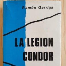 Libros de segunda mano: LA LEGIÓN CÓNDOR - R. GARRIGA - DOCUMENTOS GUERRA CIVIL ESPAÑOLA 1936-39 - DEL TORO ED., 1975. Lote 155417046