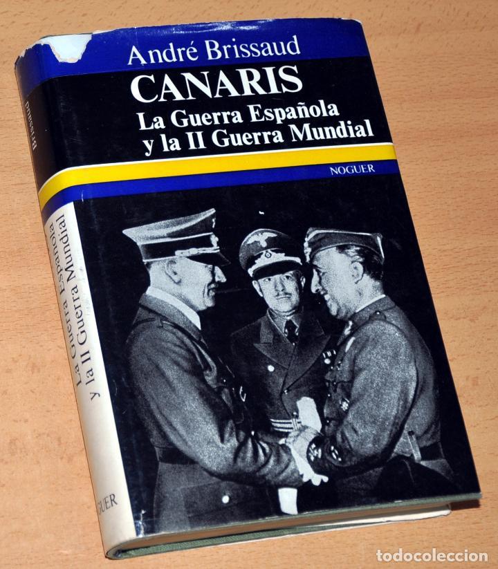 CANARIS - LA GUERRA ESPAÑOLA Y LA II GUERRA MUNDIAL - DE ANDRÉ BRISSAUD - EDITORIAL NOGUER - 1972 (Libros de Segunda Mano - Historia - Guerra Civil Española)