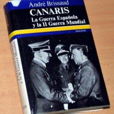 Libros de segunda mano: CANARIS - LA GUERRA ESPAÑOLA Y LA II GUERRA MUNDIAL - DE ANDRÉ BRISSAUD - EDITORIAL NOGUER - 1972. Lote 155597398