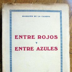 Libros de segunda mano: ENTRE ROJOS Y ENTRE AZULES.-MARQUÉS DE LA CADENA -ZARAGOZA 1939. Lote 155944774