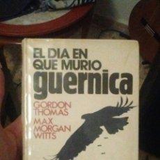 Libros de segunda mano: GORDON THOMAS - EL DÍA QUE MURIÓ GUERNICA. Lote 156650540