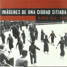 Libros de segunda mano: 'IMÁGENES DE UNA CIUDAD SITIADA - MADRID 1936 - 1939', DE BEATRIZ DE LAS HERAS. NUEVO.. Lote 156669998