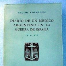 Libros de segunda mano: DIARIO DE UN MEDICO ARGENTINO EN LA GUERRA DE ESPAÑA, HECTOR COLMEGNA, GUERRA CIVIL.. Lote 156921326