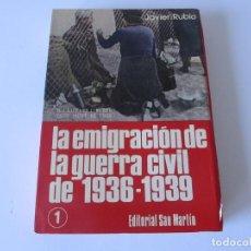 Libros de segunda mano: LA EMIGRACIÓN DE LA GUERRA CIVIL DE 1936-1939. JAVIER RUBIO. EDITORIAL SAN MARTIN. VOL I. Lote 195140187