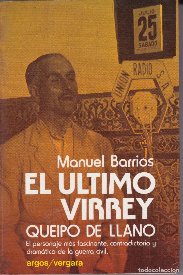 EL ULTIMO VIRREY,QUEIPO DE LLANO -- MANUEL BARRIOS (Libros de Segunda Mano - Historia - Guerra Civil Española)