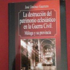 Libros de segunda mano: LA DESTRUCCION DEL PATRIMONIO ECLESIASTICO EN LA GUERRA CIVIL MALAGA Y PROVINCIA. Lote 158224114