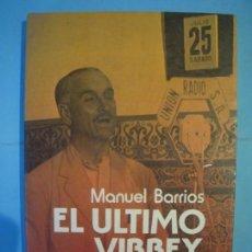 Libros de segunda mano: EL ULTIMO VIRREY, QUEIPO DE LLANO - MANUEL BARRIOS - ARGOS VERGARA, 1978, 1ª EDICION (BUEN ESTADO). Lote 158276746