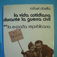 Libros de segunda mano: LA VIDA COTIDIANA DURANTE LA GUERRA CIVIL, LA ESPAÑA REPUBLICANA - RAFAEL ABELLA - PLANETA, 1976 . Lote 158279338