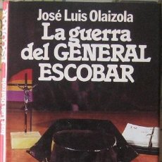 Libros de segunda mano: GUERRA CIVIL - GUARDIA CIVIL: LA GUERRA DEL GENERAL ESCOBAR, DE JOSE LUIS OLAIZOLA. 1ª EDICION 1983.. Lote 158550730