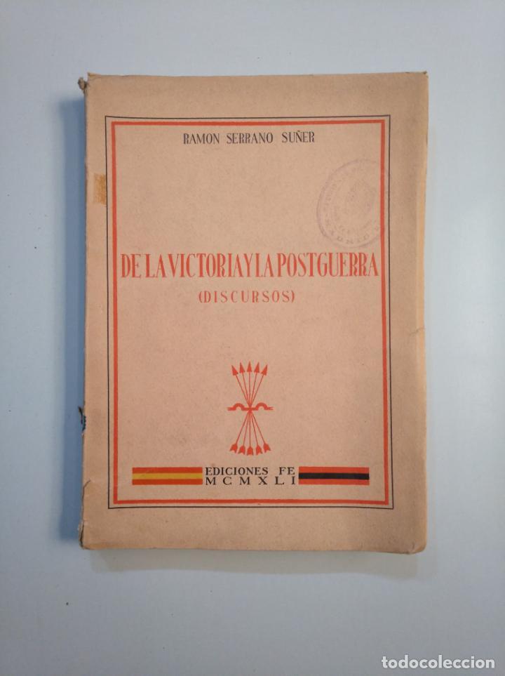 DE LA VICTORIA Y LA POSTGUERRA. (DISCURSOS) - SERRANO SUÑER, RAMÓN. 1941. TDKLT (Libros de Segunda Mano - Historia - Guerra Civil Española)