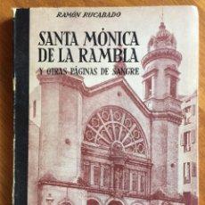 Libros de segunda mano: RAMÓN RUCABADO : SANTA MÓNICA DE LA RAMBLA Y OTRAS PÁGINAS DE SANGRE (BALMES, 1959). Lote 160372574