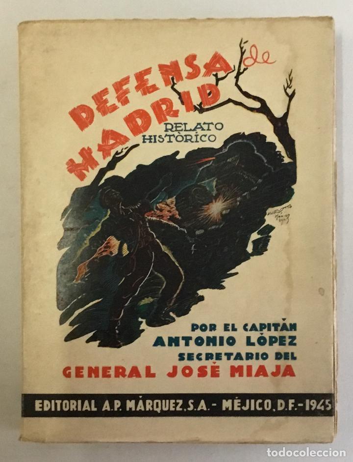 DEFENSA DE MADRID. RELATO HISTÓRICO. - LÓPEZ FERNÁNDEZ, ANTONIO. (Libros de Segunda Mano - Historia - Guerra Civil Española)