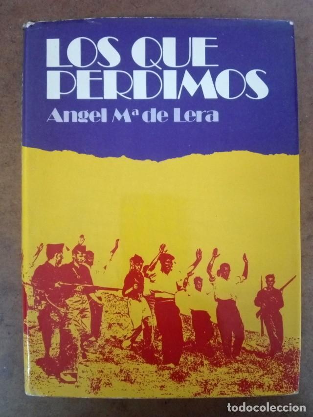 LOS QUE PERDIMOS (ANGEL Mª DE LERA) PLANETA - CARTONE - BUEN ESTADO (Libros de Segunda Mano - Historia - Guerra Civil Española)