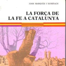 Libros de segunda mano: J. MARQUÉS I SURIÑACH : LA FORÇA DE LA FE A CATALUNYA DURANT LA GUERRA CIVIL (1987). Lote 162293638