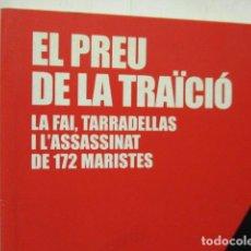Libros de segunda mano: EL PREU DE LA TRAÏCIÓ. LA FAI, TARRADELLES I L'ASSASSINAT DE 172 MARISTES.--MIQUEL MIR I MARIANO SAN. Lote 162339230