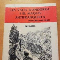 Libros de segunda mano: LES VALLS D'ANDORRA I ELS MAQUIS ANTIFRANQUISTA (DAVID MAS) EDITORIAL ANDORRA. Lote 162369142