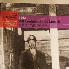 """Libros de segunda mano: COLECCIÓN: """"EL FRANQUISMO AÑO A AÑO"""" 1962 DEL CONTUBERNIO DE MUNICH A LA HUELGA MINERA. (TOMO 22). Lote 162589042"""
