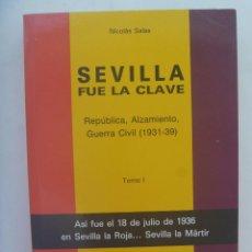 Libros de segunda mano: SEVILLA FUE LA CLAVE, REPUBLICA, ALZAMIENTO, GUERRA CIVIL ( 1931-39 ). DE NICOLAS SALAS. Lote 248274145