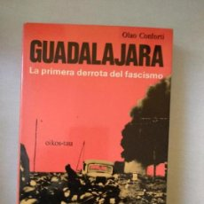 Libros de segunda mano: GUADALAJARA LA PRIMERA DERROTA DEL FASCISMO - OLAO CONFORTI. Lote 163503750