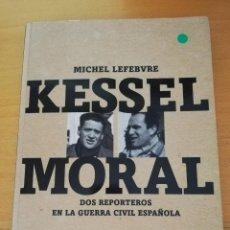 Libros de segunda mano: KESSEL MORAL. DOS REPORTEROS EN LA GUERRA CIVIL ESPAÑOLA (MICHEL LEFEBVRE). Lote 163553030