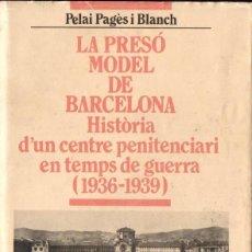 Libros de segunda mano: P. PAGÉS I BLANCH : LA PRESÓ MODEL DE BARCELONA EN TEMPS DE GUERRA (ABADIA DE MONTSERRAT, 1996). Lote 164221486