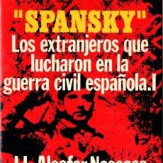 Libros de segunda mano: ALCOFAR NASSAES : SPANSKY, LOS EXTRANJEROS QUE LUCHARON EN LA GUERRA (DOPESA, 1973) . Lote 164224622