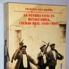 Libros de segunda mano: LA GUERRA CIVIL EN RETAGUARDIA, CIUDAD REAL (1936-1939). Lote 164772230