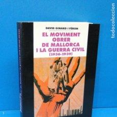 Libri di seconda mano: EL MOVIMENT OBRER DE MALLORCA I LA GUERRA CIVIL (1936-1939) .-GINARD I FÉRON, DAVID. Lote 165079094