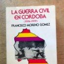 Libros de segunda mano: LA GUERRA CIVIL EN CÓRDOBA. (1936-1939). FRANCISCO MORENO GÓMEZ. . Lote 165312418