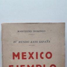 Libros de segunda mano: EL MUNDO ANTE ESPAÑA. MÉXICO EJEMPLO - DOMINGO MARCELINO. Lote 165345946