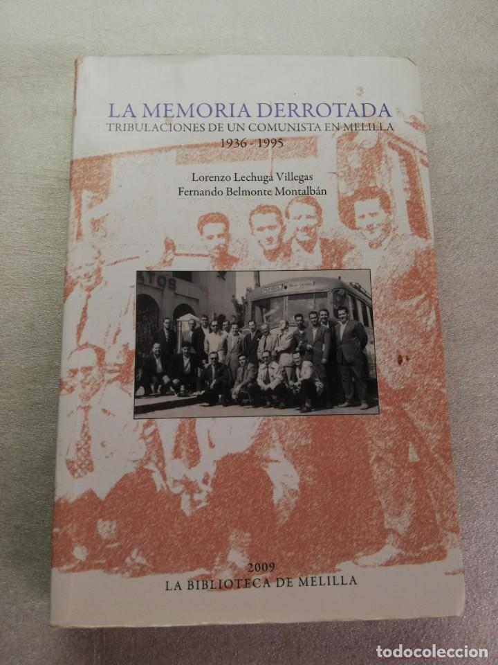 LA MEMORIA DERROTADA. TRIBULACIONES DE UN COMUNISTA EN MELILLA 1936-1995 PRIMERA EDICION (Libros de Segunda Mano - Historia - Guerra Civil Española)