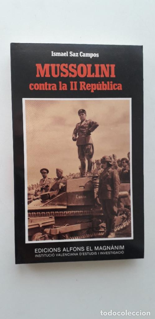 MUSSOLINI CONTRA LA II REPUBLICA- ISMAEL SAZ CAMPOS (Libros de Segunda Mano - Historia - Guerra Civil Española)