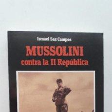 Libros de segunda mano: MUSSOLINI CONTRA LA II REPUBLICA- ISMAEL SAZ CAMPOS. Lote 166391998