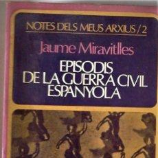 Libros de segunda mano: JAUME MIRAVITLLES - EPISODIS DE LA GUERRA CIVIL ESPANYOLA (CATALÁN). Lote 166796954